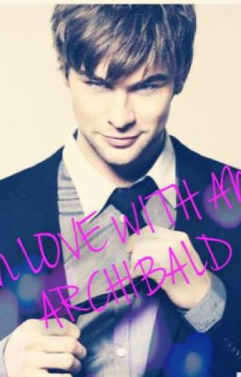 In Love With an Archibald (Gossip Girl Inspired)