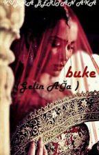 BUKE ( Gelin ağa ) by mihri_mira