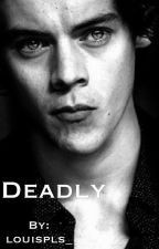 Deadly (A Harry Styles Fanfiction) by louispls_