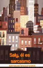Saly, él es sarcasmo. by adrymichis