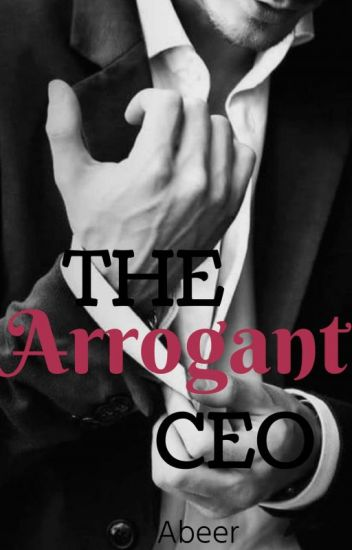 The Arrogant CEO #Wattys2016