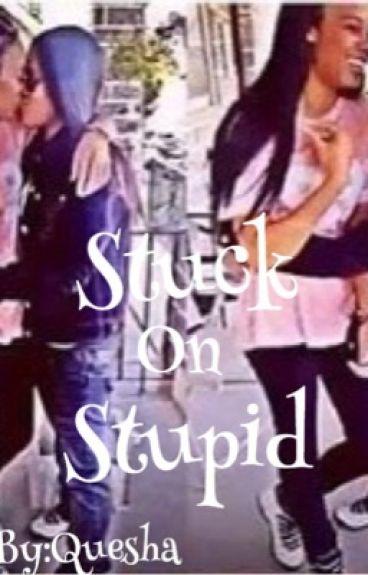 Stuck On Stupid (gxg)