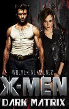 X-Men Dark Matrix (Wolverine/Logan Howlett FanFiction) *Book 1* by Wolvie_Naz