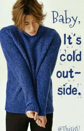 Baby, It's cold outside. - Zico  by woojiju