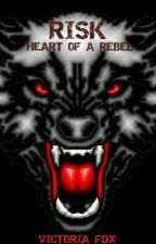 Risk: Heart Of A Rebel by VictoriaFox2015