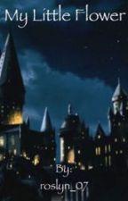 My Little Flower (A Harry Potter Love Story) by mugglegirl07