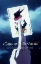 Playing with Cards (Hisoka LEMON) by cryformemysweet