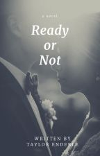 Ready or Not by LEFT_BRAINED_CHILD