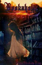 Bookaholic/Книгохоличка #WattysBulgaria2015 #(фантастика) by LadyShadowKiss