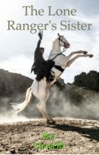 The Lone Ranger's sister (a Tonto love fanfic) by GraceRiddle-13