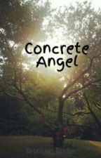 Concrete Angel (Short Story) by Brooklyn_Bridge