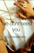 we don't need you by bravelilbaby