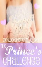 The Prince's Challenge (ON HOLD) by XxXLookingForM_C_GXx
