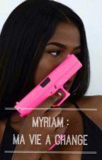 Chronique de Myriam : Ma vie a changer by Mgalsen
