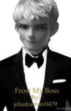 Frost my boss (Jelsa) by jelsaforever0479