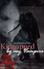 Kidnapped By My Vampire by MamaDhat101