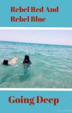 Rebel Red and Rebel Blue: Going Deep by RebelRed_RebelBlue