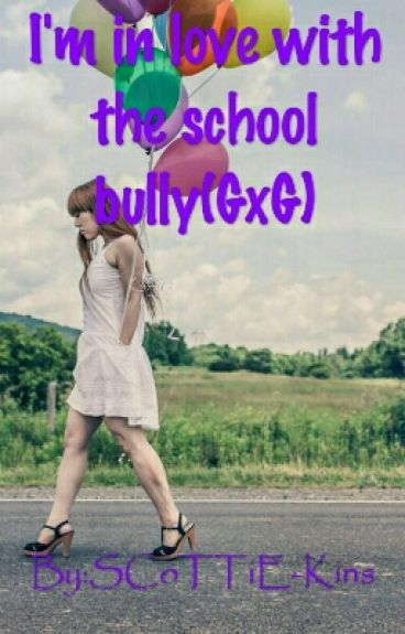 I'm in love with the school bully(GxG) lesbian story