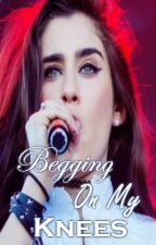 Begging On My knees (Lauren Jauregui y tu) G!P by odalysmendoza97