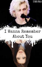 I Wanna Remember About You |Ross Lynch Y Tu | by EstherAyala8
