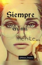 Siempre...en mi mente by Marys_dreams