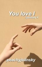 You love I // jolinsky  by tidesdun