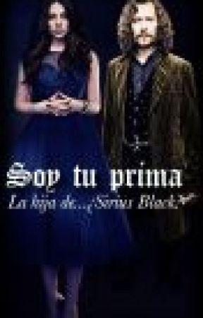 Soy Tu Prima: La Hija de... ¿Sirius Black? by karlis_deweasley