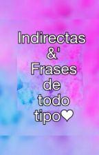 Indirectas y Frases De Todo Tipo by irmademaslow