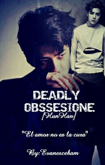 DEADLY OBSESSION [HunHan]