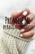 Promise Me ( A Shawn Mendes fanfic ) by BasicallyMendesss