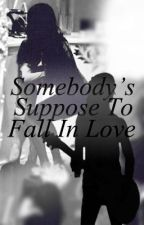Somebody's Suppose To Fall In Love by _emxny