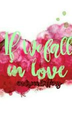 If We Fall Inlove by andreaaxtiffany