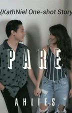 PARE [KathNiel One-shot] by allizeng