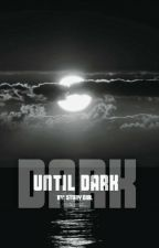 Until Dark  by story___girl