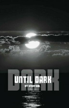 Until Dark  by story___girl
