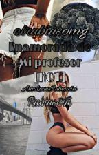Enamorada De Mi Profesor||Hot||RubiusYTu|| by AnnLovesRubencio
