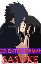 Amor entre hermanos (Sasuke)(Terminada) by TaniaLMC