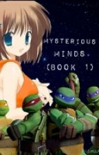 Mysterious Minds (A TMNT Story) Book 1 by Crazyanime5