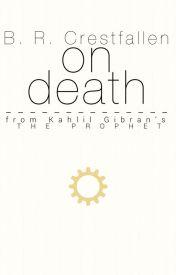 """B. R. Crestfallen on 'Death' from Kahlil Gibran's """"The Prophet"""" by Brane_Crestfallen29"""