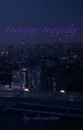 teenage tragedy by abreaction