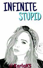 Infinite Stupid by KarlaSK