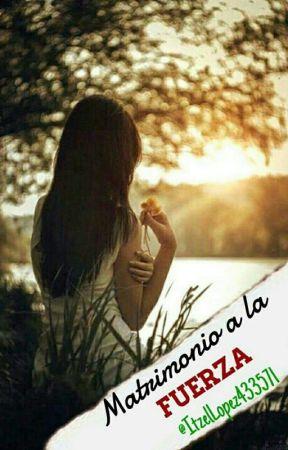 Matrimonio a la fuerza by ItzelLopez433571