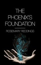 The Phoenix's Foundation [INCOMPLETE] [VERSION 1] by rosemaryreddings