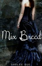 Mix Breed (Book 1 of the Tiaksana series) by HarleeQue