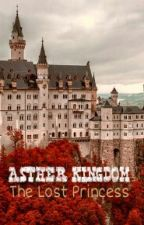 ASTHER KINGDOM : The Lost Princess (HIATUS) by saffaana
