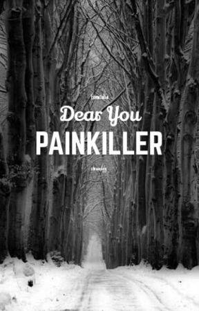 DEAR YOU PAINKILLER by ctncandyy