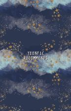 ✿ Teenfic Recommends ✿ by moldiv