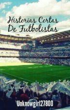 Historias Cortas de Futbolistas by Unknowgirl27800