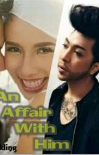An Affair With Him|| ViceRylle Story by angelicayecla