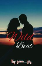 Wild Beat - BOOK 1 [COMPLETED] by queen_jey
